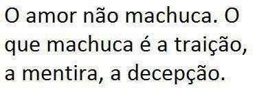 Frases Do Facebook O Amor Não Machuca O Que Machuca é A Traição