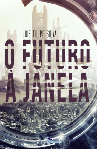 O Futuro à Janela - de Luís Filipe Silva | e-Book