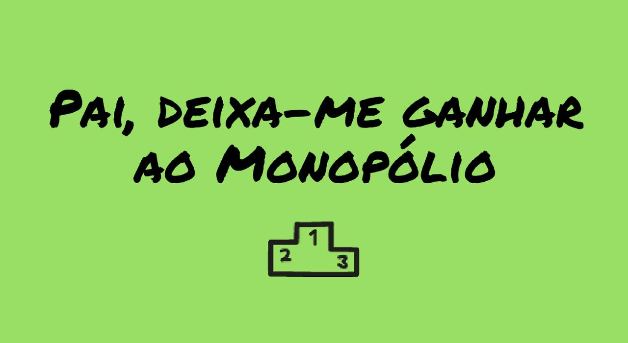 pai-deixa-me-ganhar-ao-monopolio.png
