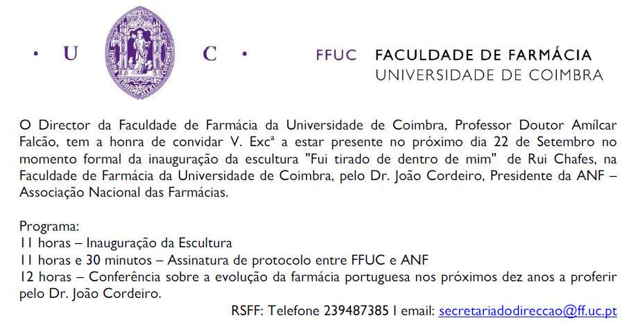 O Director da Faculdade de Farmácia da Universidade de Coimbra, Professor Doutor AmílcarFalcão, tem a honra de convidar V. Excª a estar presente no próximo dia 22 de Setembro no momento formal da inauguração da escultura